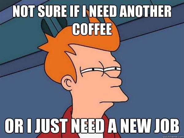 Need Coffee Job Meme