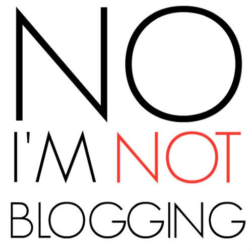 Not Blogging